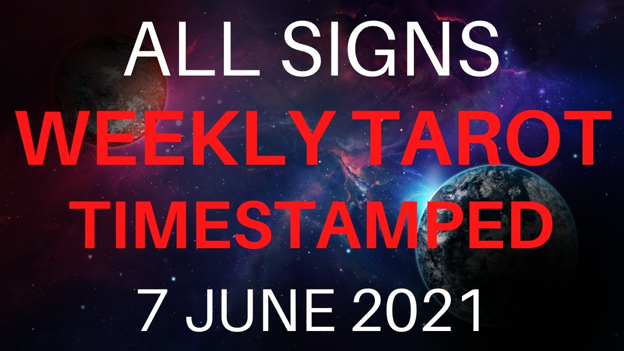 ALL SIGNS WEEKLY TAROT 7 JUNE 2021 TIMESTAMPED