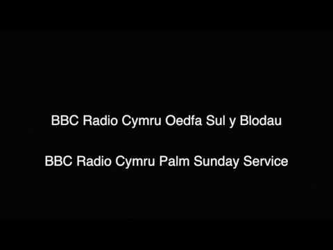 BBC Radio Cymru Oedfa Sul y Blodau BBC Radio Cymru Palm Sunday Service