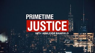 CNN HLN - Primetime Justice with Ashleigh Banfield
