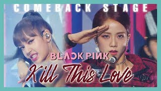 Comeback Stage  Blackpink  - Kill This Love ,  블랙핑크 - Kill This Love Show Music