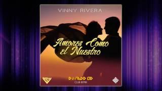 DJ MADD OD X VINNY RIVERA - AMORES COMO EL NUESTRO (club remix)
