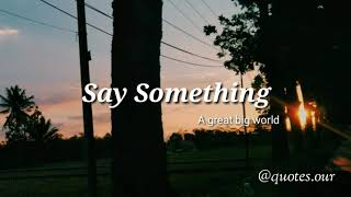 Lirik+Terjemahan Say Something - A great world ft Christina Aguilera by : Quotes Our