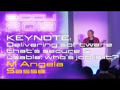 KEYNOTE: Delivering Software That Is Secure & Usable - Who's Job Is It? - M Angela Sasse [ACCU 2019]