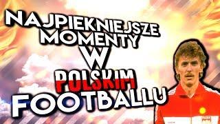 NAJPIĘKNIEJSZE MOMENTY W POLSKIM FOOTBALLU!!!