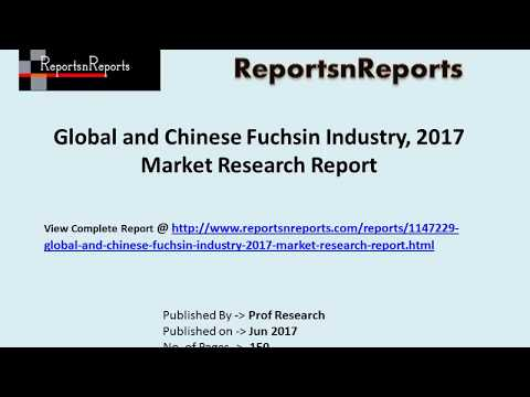 Fuchsin Industry 2017 Market Growth Drivers and Competitive Landscape Analysis