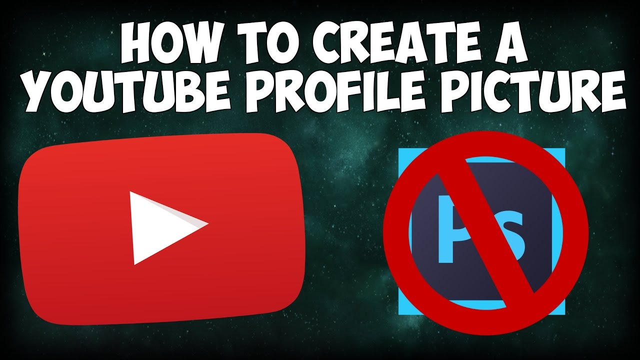 How To Create A YouTube Profile Picture 2017 ...