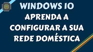 Windows 10 - Aprenda a Configurar a sua Rede Doméstica