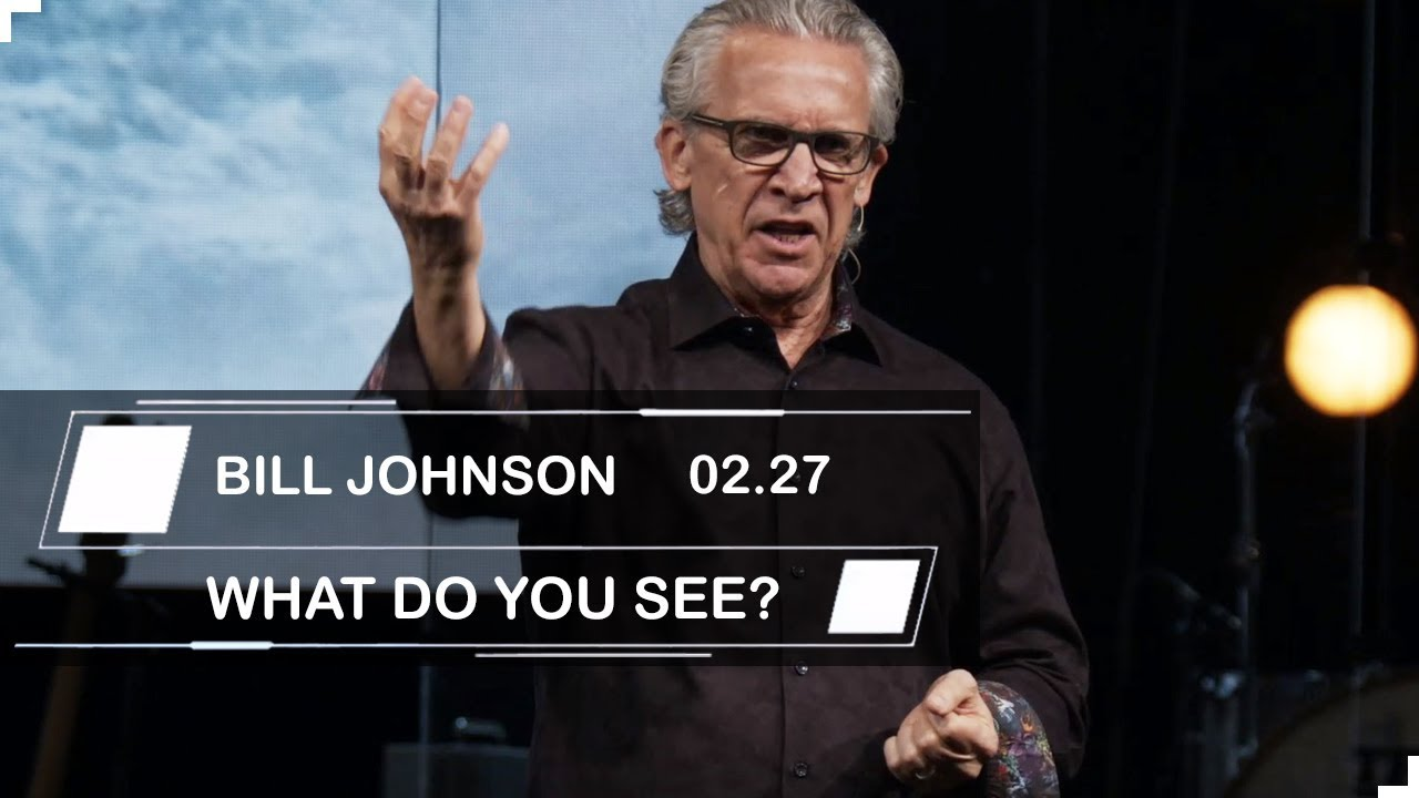 Bill Johnson | Sermons 2019 | WHAT DO YOU SEE?