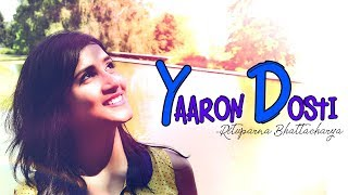 Yaaron Dosti | Female Cover Version | KK | Friendship Day Song 2019