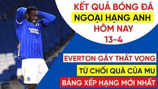 Kết quả bóng đá Ngoại hạng Anh hôm nay 13-4 | Everton phụ công MU | Bảng xếp hạng Premier League