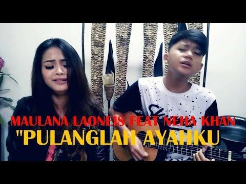 Maulana Laoneis feat. Neha Khan - Pulanglah Ayahku [OFFICIAL]