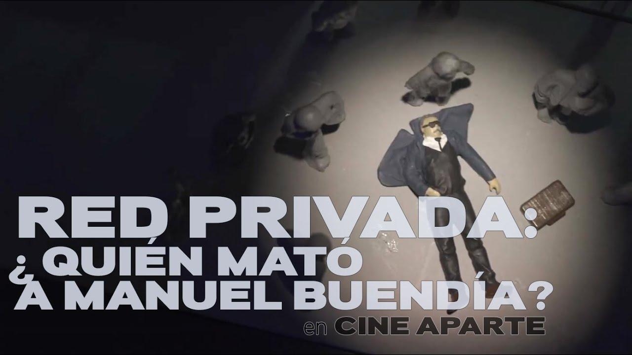 Cine aparte • Red privada: ¿Quién mató a Manuel Buendía?