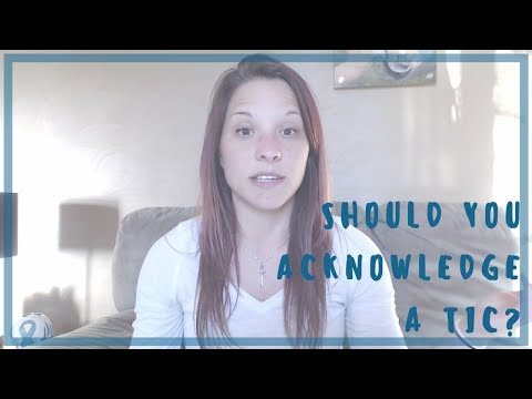 Should You Acknowledge a Tic?