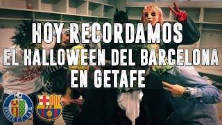 HOY RECORDAMOS... EL HALLOWEEN DEL BARÇA EN GETAFE