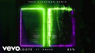 Loote - 85% (Pete Kingsman Remix / Audio) ft. gnash