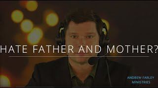 Hate Father and Mother? | Andrew Farley