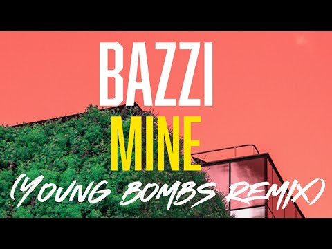Bazzi - Mine (Young Bombs Remix)