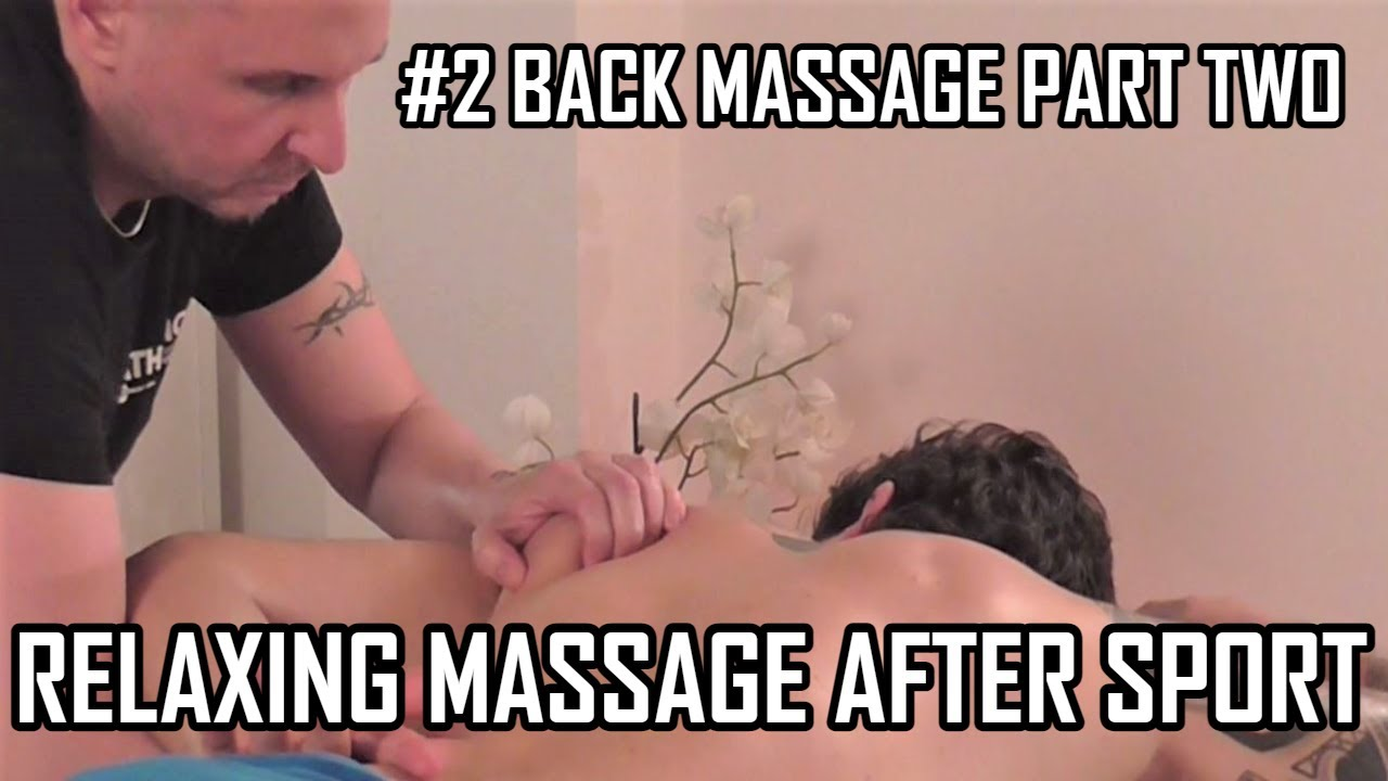   RELAXING MASSAGE AFTER SPORT   #2 BACK MASSAGE PART TWO  
