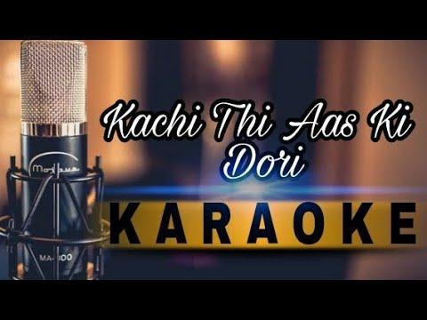 Karaoke .....kachi Thi Aas Ki Dori