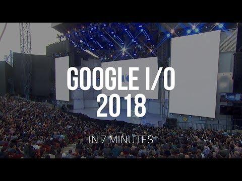Google I/O 2018 in 7 Minutes!