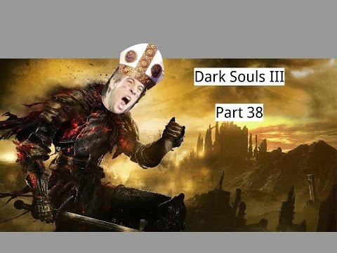 I knew we'd end up in jail - Dark Souls 3 pt 38