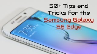 50+ Tips and Tricks for the Samsung Galaxy S6 Edge