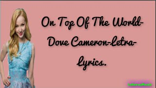 On Top Of The World Dove Cameron Letra Lyrics|LokerasMusic