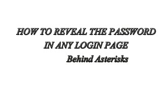 HOW TO REVEAL THE PASSWORD IN ANY LOGIN PAGE  Behind Asterisks