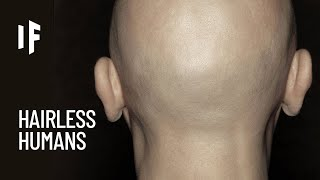 What If Humans Had No Hair?
