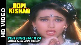 Download Yeh Ishq Hai Kya - Gopi Kishan | Kumar Sanu, Alka Yagnik | Sunil Shetty & Karishma Kapoor MP3 song and Music Video