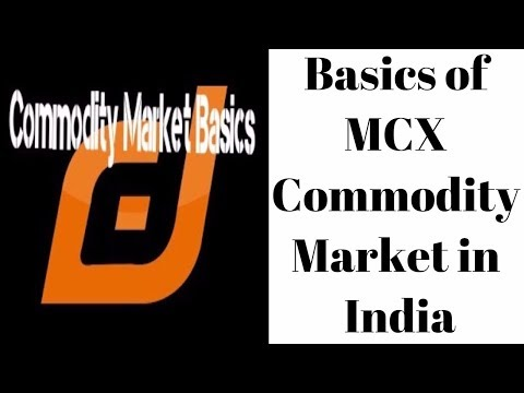 Basics of MCX Commodity Market in India.