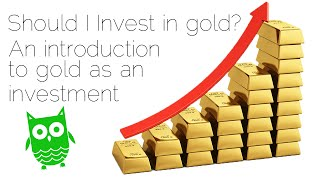 Should I invest in gold? An introduction to gold as an investment
