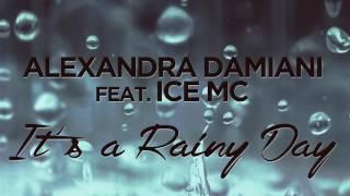 Alexandra Damiani Feat  Ice MC   It's A Rainy Day (Grande Bogdan)
