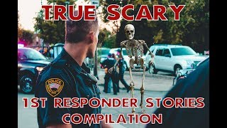True Scary First Responders Compilation