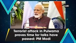 Terrorist attack in Pulwama proves time for talks have passed: PM Modi