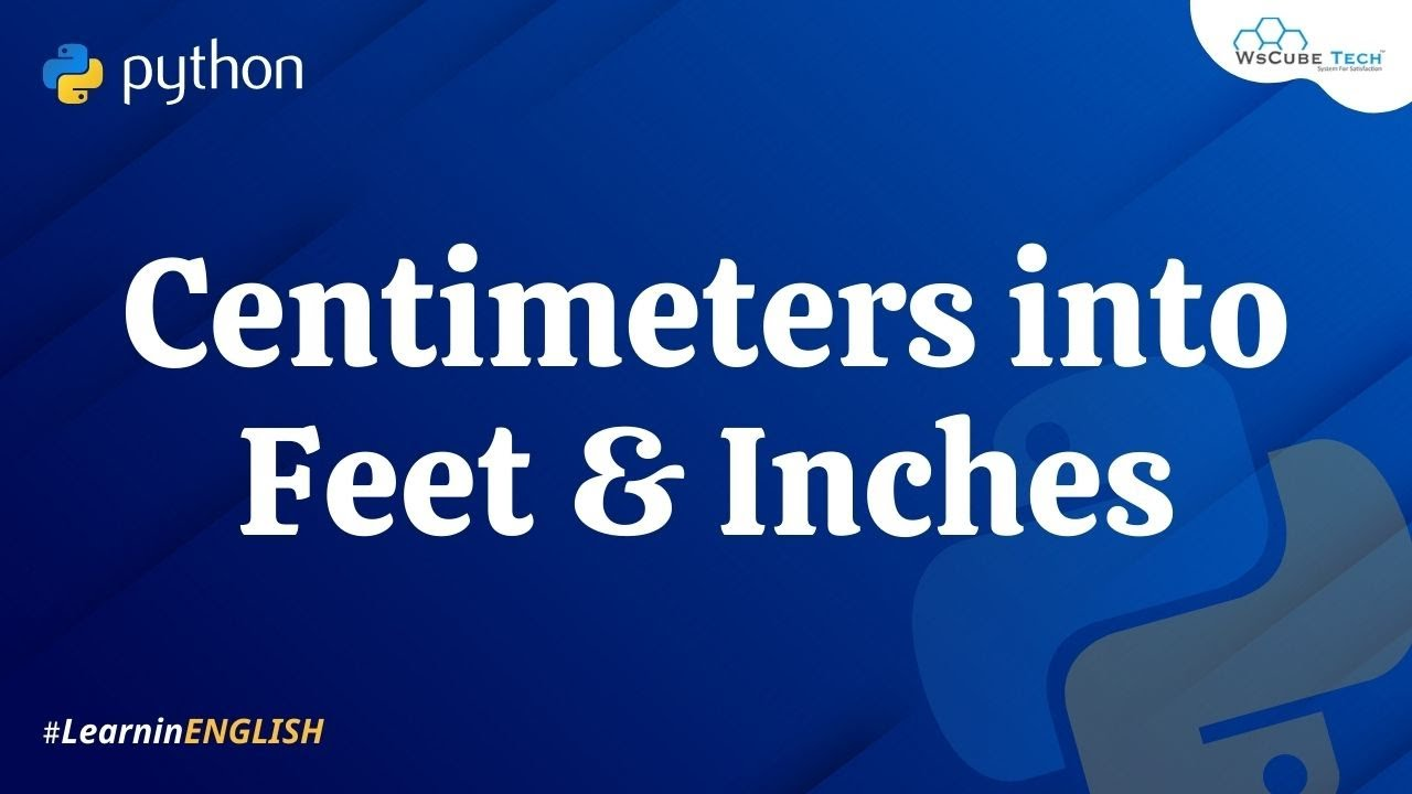 Write Python Program to Read Height in Centimeters & Convert to Feet and Inches