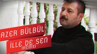 Azer Bülbül - İlle de Sen (Remix)