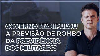 GOVERNO MANIPULOU A PREVISÃO DE ROMBO DA PREVIDÊNCIA DOS MILITARES!