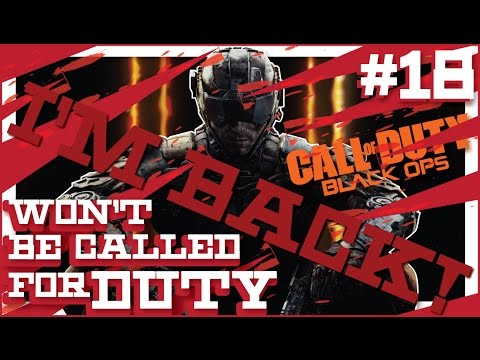 IM BACK!  WONT BE CALLED FOR DUTY CALL OF DUTY BLACK OPS 3 PS4 GAMEPLAY #18