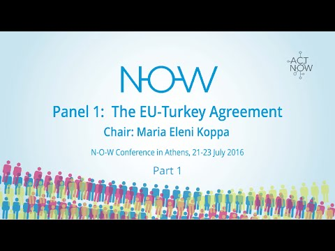 NOW Conference Athens - Panel 1, Part 1/2 - The EU-Turkey Agreement