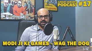 Modi Ji Ki Games - Wag The Dog   Junaid Akram's Podcast#17 In this ...