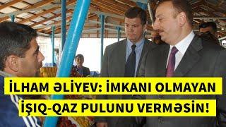 """""""İŞIQ-QAZ PULUNU İMKAN YOXDURSA, VERMƏYİN!""""-İlham Əliyev belə deyib. Paylaş xatırlasın."""