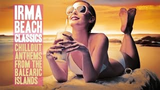 Best Chillout Ibiza Classics Top Fashion Lounge Music for your Relax - Irma Beach Anthems