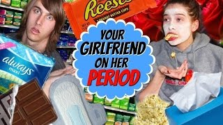 How To Treat Your Girlfriend On Her Period!!!