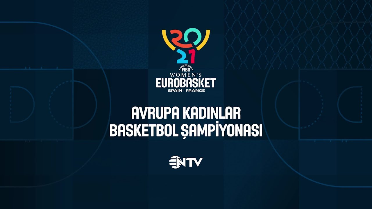 Avrupa Kadınlar Basketbol Şampiyonası NTV'de