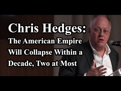 Chris Hedges - The American Empire Will Collapse Within a Decade, Two at Most (11-19-18)