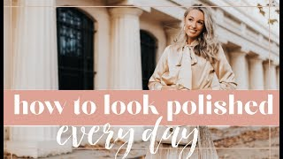 HOW TO LOOK POLISHED EVERYDAY (It's not as expensive as you think!) // Fashion Mumblr