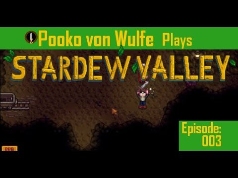 Stardew Valley - Sword - Ep003: with Pooko von Wulfe