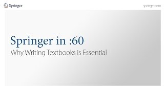 Springer in :60 - Writing Textbooks is Essential