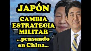 JAPÓN cambia su Estrategia Militar por China